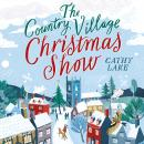 The Country Village Christmas Show: The perfect, feel-good festive read to settle down with this win Audiobook
