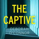 The Captive: The unmissable Times Thriller of the Month Audiobook
