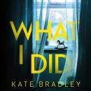 What I Did: You run. You hide. But are you safe? Audiobook