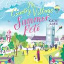 The Country Village Summer Fete: A perfect, heartwarming summer read Audiobook