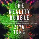 Reality Bubble: Blind Spots, Hidden Truths and the Dangerous Illusions that Shape Our World, Ziya Tong