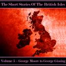 The British Short Story - Volume 5 - George Moore to George Gissing Audiobook