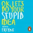 OK, Let's Do Your Stupid Idea Audiobook