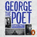 Introducing George The Poet: Search Party: A Collection of Poems, George The Poet