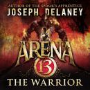 Arena 13: The Warrior Audiobook