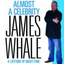 Almost a Celebrity - A Lifetime of Night-Time, James Whale