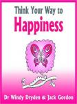 Think Your Way to Happiness, Jack Gordon, Dr. Windy Dryden