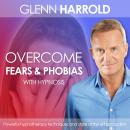Overcome Fears & Phobias, Glenn Harrold