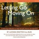 Letting Go, Moving On: Comforting Meditations to Help Heal Grief, Divorce and Separation, Lucinda Drayton