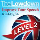 Lowdown: Improve Your Speech - British English - Level 2, Deirdra Morris, David Gwillim