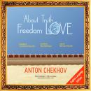 About Truth, Freedom and Love (Short Stories by Anton Chekhov), Anton Chekhov