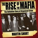 Rise of the Mafia: The Definitive Story of Organised Crime, Martin Short