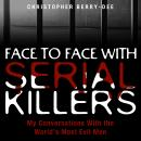 Face to Face With Serial Killers: My Conversations With the World's Most Evil Men Audiobook