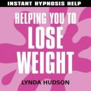 Helping You to Lose Weight: Help for people in a hurry!, Lynda Hudson