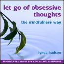 Let go of Obsessive Thoughts the Mindfulness Way, Lynda Hudson