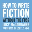 How to write fiction without the fuss audio, Lucy McCarraher