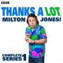 Thanks a Lot, Milton Jones!: Complete Series 1 Audiobook