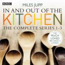 In and Out of the Kitchen: The Complete Series 1-3 Audiobook