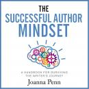Successful Author Mindset: A Handbook for Surviving the Writer's Journey, Joanna Penn