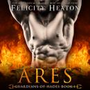 Ares (Guardians of Hades Paranormal Romance Series Book 1), Felicity Heaton