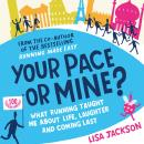 Your Pace or Mine?: What Running Taught Me About Life, Laughter and Coming Last Audiobook