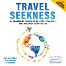 Travel Seekness: In Search of Places to Be, People to See... and Strange Stuff to Eat Audiobook