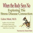 When the Body Says No: Exploring the Stress-Disease Connection, Gabor Maté
