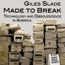 Made to Break: Technology and Obsolescence in America, Giles Slade
