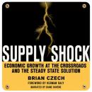 Supply Shock: Economic Growth at the Crossroads and the Steady State Solution, Brian Czech