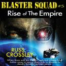 Blaster Squad #5 Rise of the Empire, Russ Crossley