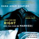 You Can Be Right (Or You Can Be Married): Looking for Love in the Age of Divorce, Dana Adam Shapiro