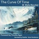 Curve of Time: The Classic Memoir Of A Woman And Her Children Who Explored The Coastal Waters Of The Pacific, M. Wylie Blanchet