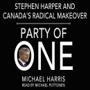 Party of One: Stephen Harper and his Radical Makeover of Canada, Micheal Harris