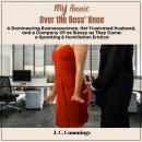 My Annie--Over the Boss' Knee: A Domineering Businesswoman, Her Frustrated Husband, and a Company VP Audiobook