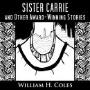 Sister Carrie and Other Award-Winning Short Stories, William H. Coles