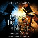 Chaos Lies Beneath the Night, Episode 1: Gifts Audiobook
