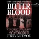 Bitter Blood: A True Story of Southern Family Pride, Madness, and Multiple Murder, Jerry Bledsoe