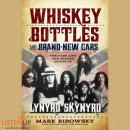 Whiskey Bottles and Brand New Cars: The Fast Life and Sudden Death of Lynyrd Skynyrd, Mark Ribowsky