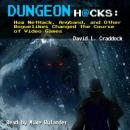 Dungeon Hacks: How NetHack, Angband, and Other Roguelikes Changed the Course of Video Games Audiobook