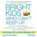 Bright Kids Who Can't Keep Up: Help Your Child Overcome Slow Processing Speed and Succeed in a Fast-Paced World, Brian Willoughby PhD, Ellen Braaten PhD