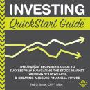 Investing QuickStart Guide: The Simplified Beginner's Guide to Successfully Navigating the Stock Market, Growing Your Wealth & Creating a Secure Financial Future, Mba Cfp Ted Snow