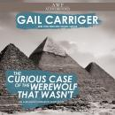 The Curious Case of the Werewolf that Wasn't: (to say nothing of the Mummy That Was, and the Cat in  Audiobook