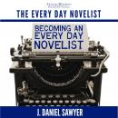 Becoming an Every Day Novelist: Thirty Days from Idea to Publication Audiobook