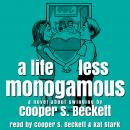 Life Less Monogamous: A Novel About Swinging, Cooper S. Beckett