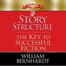 Story Structure: The Key to Successful Fiction, William Bernhardt