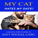 My Cat Hates My Date!: Teach Cats to Accept Babies, Toddlers & Lovers, Amy Shojai