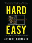 Hard Easy: A Get-Real Guide for Getting the Life You Want Audiobook