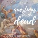 Questions for the Dead: poems, K.B. Marie