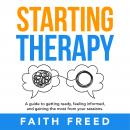 Starting Therapy: A Guide to Getting Ready, Feeling Informed, and Gaining the Most from Your Session Audiobook
