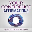 Your Confidence Affirmations, Bright Soul Words